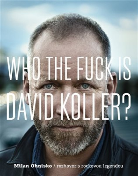 WHO THE FUCK IS DAVID KOLLER - kniha Milana Ohniska